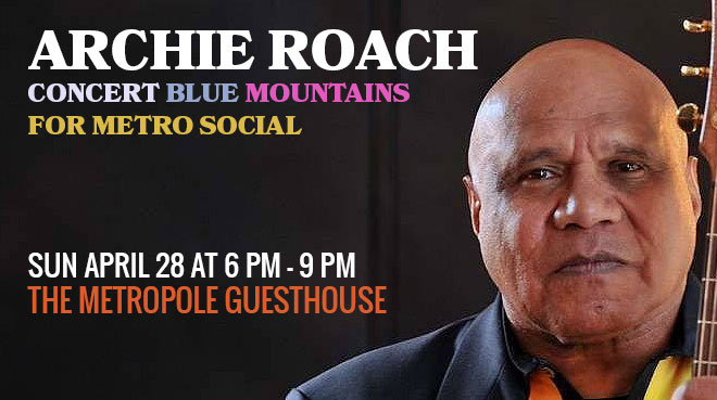Archie Roach concert Blue Mountains for Metro Social. Doors 6pm.