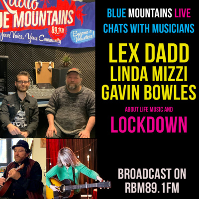 Blue Mountains Live | Interviews with Lex Dadd, Linda Mizzi and Gavin Bowles | 25th Jun 2020